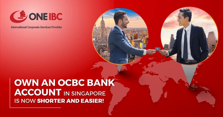Sở hữu tài khoản doanh nghiệp tại OCBC Bank, Singapore trở nên dễ dàng và thuận tiện hơn