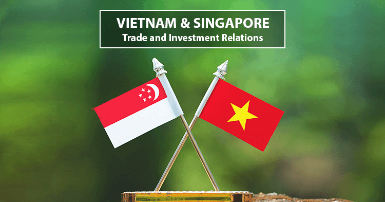 Vietnam – Singapore Trade and Investment Relations